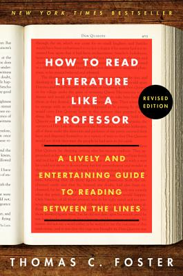 How to Read Literature Like a Professor Revised Edition: A Lively and Entertaining Guide to Reading HT READ LITERATURE LIKE A PROF [ Thomas C. Foster ]