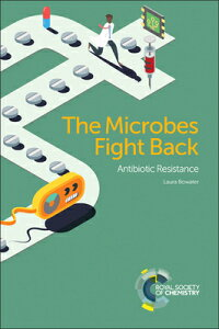 The Microbes Fight Back: Antibiotic Resistance MICROBES FIGHT BACK [ Laura Bowater ]