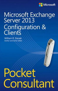 MicrosoftExchangeServer2013PocketConsultant:Configuration&Clients[WilliamR.Stanek]