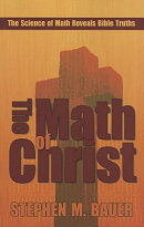 The Math of Christ: The Science of Math Reveals Bible Truths