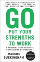 Go Put Your Strengths to Work: 6 Powerful Steps to Achieve Outstanding Performan...