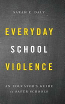 Everyday School Violence: An Educator's Guide to Safer Schools