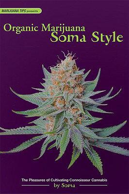 Organic Marijuana, Soma Style: The Pleasures of Cultivating Connoisseur Cannabis ORGANIC MARIJUANA SOMA STYLE [ Soma ]