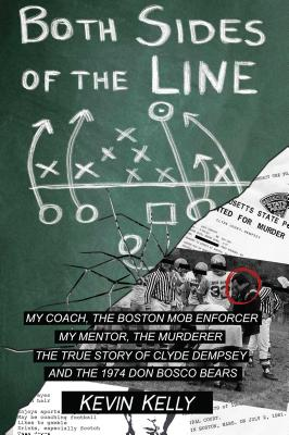 Both Sides of the Line: The Coach and the Mob Enforcer the Mentor and the Murderer; The True BOTH SIDES OF THE LINE [ Kevin Kelly ]