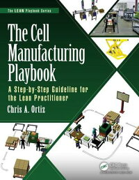 TheCellManufacturingPlaybook:AStep-By-StepGuidelinefortheLeanPractitioner[ChrisA.Ortiz]