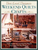 Best-Loved Designers Weekend Quilts & Crafts: A Sampler of 65 Easy Quilts and Coordinating Projects