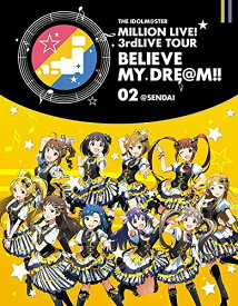 THE IDOLM@STER MILLION LIVE! 3rdLIVE TOUR BELIEVE MY DRE@M!! LIVE Blu-ray 02@SENDAI【Blu-ray】 [ (V.A.) ]