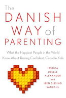 The Danish Way of Parenting: What the Happiest People in the World Know about Raising Confident, Cap
