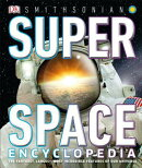 Super Space Encyclopedia: The Furthest, Largest, Most Spectacular Features of Our Universe