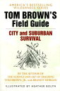 Tom Brown's Field Guide to City and Suburban Survival TOM BROWNS FGT CITY & SUBU...