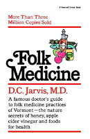 Folk Medicine: A New England Almanac of Natural Health Care from a Noted Vermont Country Doctor