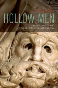 HollowMen:Writing,Objects,andPublicImageinRenaissanceItaly[SusanGaylard]