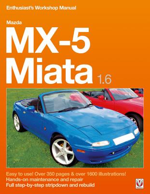 Mazda MX-5 Miata 1.6 Enthusiast's Workshop Manual MAZDA MX-5 MIATA 16 ENTHUSIAST (Enthusiast's Workshop Manual) [ Rod Grainger ]