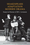 Shakespeare, Adaptation, Modern Drama: Essays in Honour of Jill Levenson