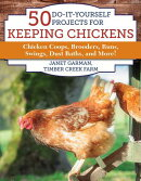 50 Do-It-Yourself Projects for Keeping Chickens: Chicken Coops, Brooders, Runs, Swings, Dust Baths,
