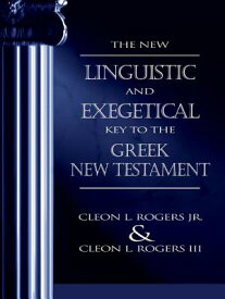 The New Linguistic and Exegetical Key to the Greek New Testament NEW LINGUISTIC & EXEGETICAL KE [ Cleon L. Rogers Jr ]