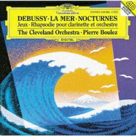 ドビュッシー:交響詩≪海≫、夜想曲、バレエ≪遊戯≫ クラリネットと管弦楽のためのラプソディ第1番 [ ピエール・ブーレーズ ]