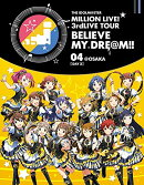 THE IDOLM@STER MILLION LIVE! 3rdLIVE TOUR BELIEVE MY DRE@M!! LIVE Blu-ray 04@OSAKA【DAY2】【Blu-ray】