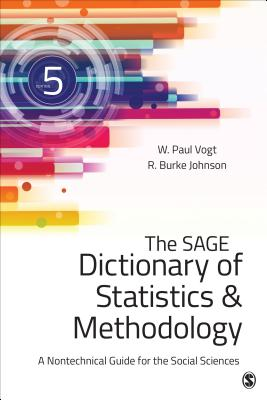 The Sage Dictionary of Statistics & Methodology: A Nontechnical Guide for the Social Sciences SAGE DICT OF STATISTICS & METH [ W. (William) Paul Vogt ]