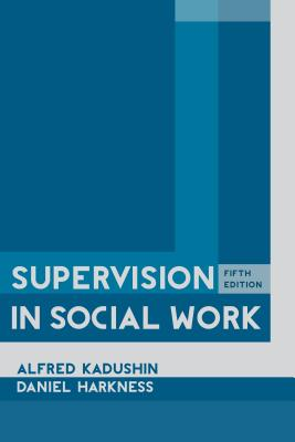 Supervision in Social Work, 5th Edition SUPERVISION IN SOCIAL WORK 5TH [ Alfred Kadushin ]