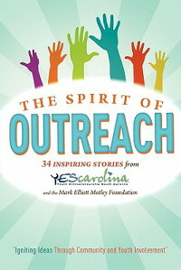 TheSpiritofOutreach(2ndEdition):20InspiringStoriesfromYescarolinaandtheMarkElliotMotl