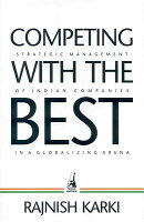 Competing with the Best: Strategic Management of Indian Companies in a Globalizing Arena