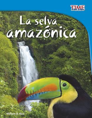 La Selva Amazonica SPA-SELVA AMAZONICA (Time For Kids en Espanol - Level 3) [ William B. Rice ]