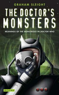 TheDoctor'sMonsters:MeaningsoftheMonstrousinDoctorWho[GrahamSleight]