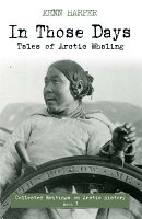 In Those Days: Tales of Arctic Whaling: Collected Writings on Arctic History
