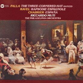 ファリャ:バレエ音楽「三角帽子」第1組曲&第2組曲/シャブリエ:狂詩曲「スペイン」/ラヴェル:スペイン狂詩曲 [ リッカルド・ムーティ ]