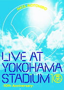 LIVE AT YOKOHAMA STADIUM 10th Anniversary