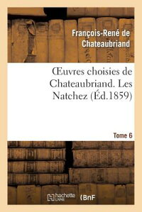 OeuvresChoisiesdeChateaubriand.Tome6.LesNatchez[Chateaubriand(De)]