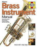 Brass Instrument Manual: How to Buy, Maintain and Set Up Your Trumpet, Trombone, Tuba, Horn and Corn