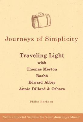 Journeys of Simplicity: Traveling Light with Thomas Merton, Bashō, Edward Abbey, Annie Dillard JOURNEYS OF SIMPLICITY [ Philip Harnden ]