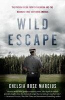 Wild Escape: The Prison Break from Dannemora and the Manhunt That Captured America