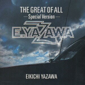 THE GREAT OF ALL-Special Version- [ 矢沢永吉 ]