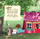 The Belle & Boo Book of Crafts: 25 Enchanting Projects to Make for Children