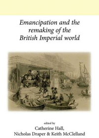 EmancipationandtheRemakingoftheBritishImperialWorld[CatherineHall]