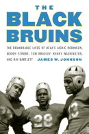 The Black Bruins: The Remarkable Lives of UCLA's Jackie Robinson, Woody Strode, Tom Bradley, Kenny W