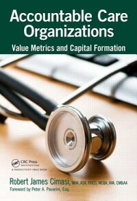 AccountableCareOrganizations:ValueMetricsandCapitalFormation[RobertJamesCimasi]