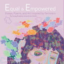 Equal & Empowered: Essays, Poems, & Art Inspired by Feminism: By Young Students Around the World