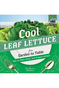 CoolLeafLettucefromGardentoTable:HowtoPlant,Grow,andPrepareLettuce