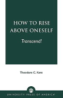 How to Rise Above Oneself. . . Transcend!