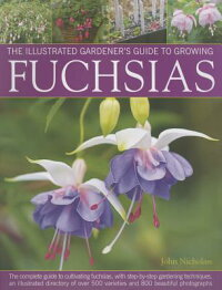 TheIllustratedGardener'sGuidetoGrowingFuchsias:TheCompleteGuidetoCultivatingFuchsias,wi[JohnNicholass]