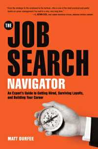 TheJobSearchNavigator:AnExpert'sGuidetoGettingHired,SurvivingLayoffs,andBuildingYourC[MattDurfee]