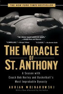 The Miracle of St. Anthony: A Season with Coach Bob Hurley and Basketball's Most Improbable Dynasty