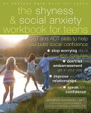 The Shyness & Social Anxiety Workbook for Teens: CBT and ACT Skills to Help You Build Social Confide