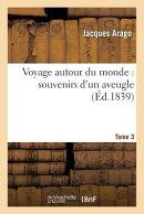 Voyage Autour Du Monde: Souvenirs d'Un Aveugle. Tome 3