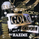 LET'S TAKE IT BACK TO THE GOLD SCHOOL mixed by DJ HAZIME