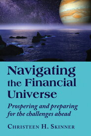 Navigating the Financial Universe: Prospering and Preparing for the Challenges Ahead NAVIGATING THE FINANCIAL UNIVE [ Christeen H. Skinner ]